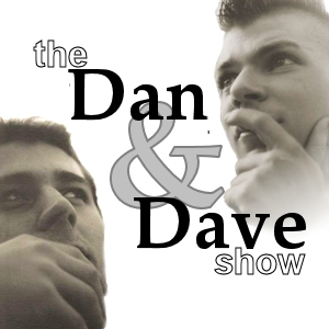 Podcast – The Dan and Dave Show
