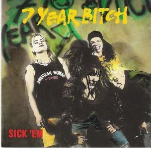 7 Year Bitch - Sick Em